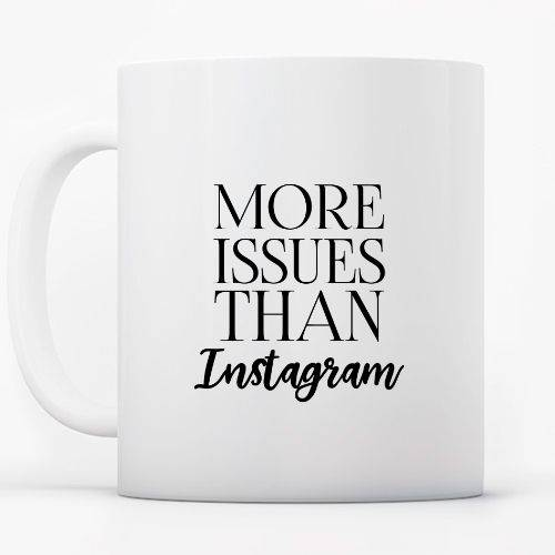 More Issues Than Instagram
